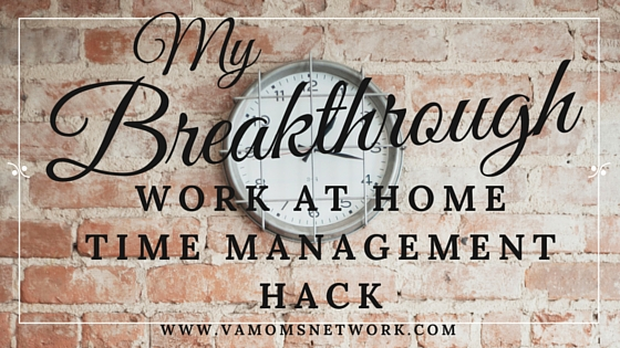 My Breakthrough Work at Home Time Management Hack