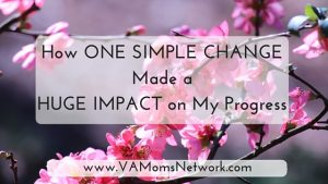 Ever feel like you're working nonstop but getting nowhere? I did too. It's amazing how much this one simple change made a huge impact on my progress! -Teresa Huff, VA Moms Network