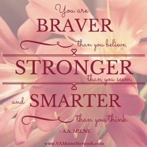 """Moms, you are enough. """"You are braver than you believe, stronger than you seem, and smarter than you think."""" -A.A. Milne {graphic by www.VAMomsNetwork.com}"""