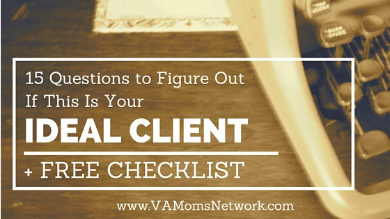 15 Questions to Figure Out If This Is Your Ideal Client + Printable Checklist