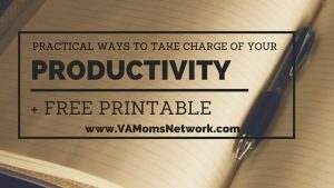 Practical ways to take charge of your productivity + free printable. www.vamomsnetwork.com