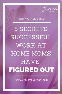 5 Secrets Successful WAHMs Have Figured Out - VA Moms Network