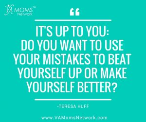 mistakes have the power to turn you into something better than you were before. www.VAMomsNetwork.com